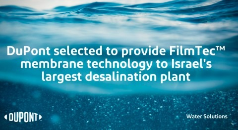 DuPont selected to provide membrane technology to Sorek B, Israel's largest desalination plant