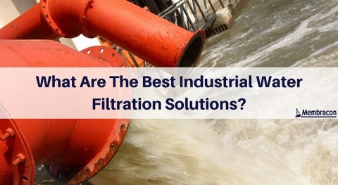 What are the best industrial water filtration solutions?