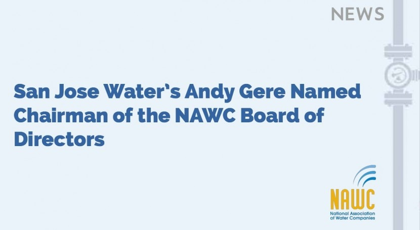 San Jose Water's Andy Gere named Chairman of the NAWC Board of Directors
